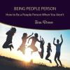 Hörbuch Cover: Being People Person: How to Be a People Person When You Aren't (Download)