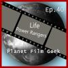 Hörbuch Cover: Planet Film Geek, PFG Episode 40: Life, Power Rangers (Download)